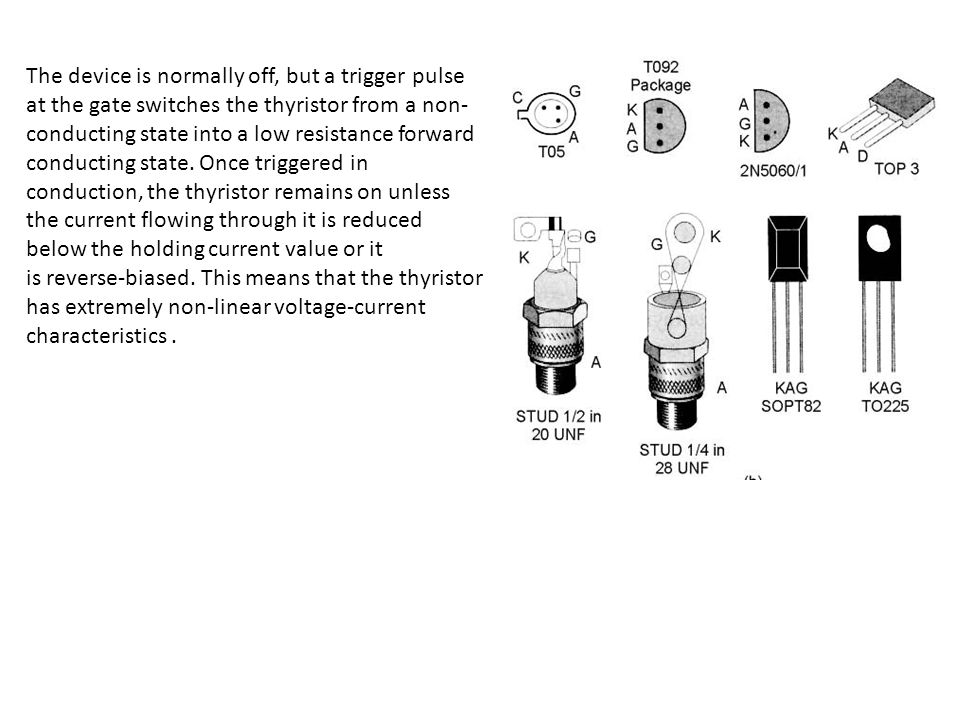 The device is normally off, but a trigger pulse at the gate switches the thyristor from a non-conducting state into a low resistance forward conducting state. Once triggered in conduction, the thyristor remains on unless the current flowing through it is reduced below the holding current value or it