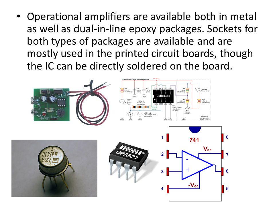 Operational amplifiers are available both in metal as well as dual-in-line epoxy packages.