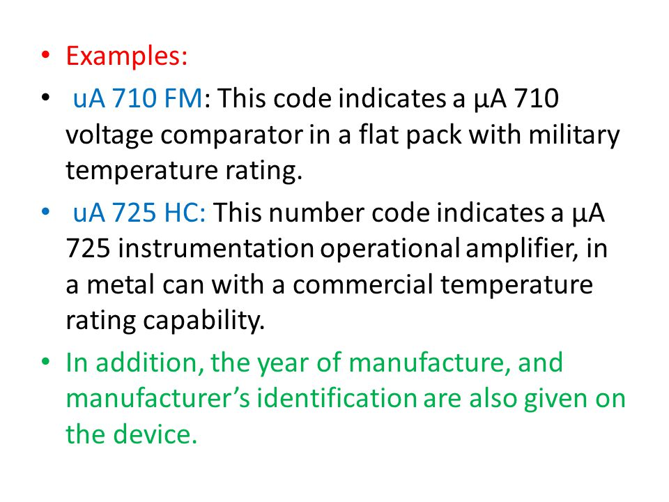 Examples: uA 710 FM: This code indicates a μA 710 voltage comparator in a flat pack with military temperature rating.