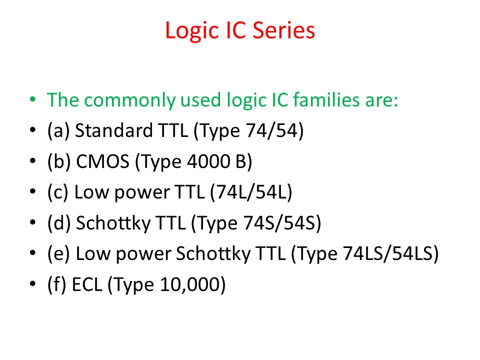 Logic IC Series The commonly used logic IC families are: