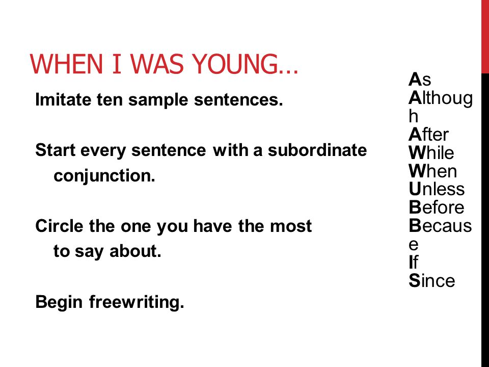 When I was young… As Although After While When Unless Before Because