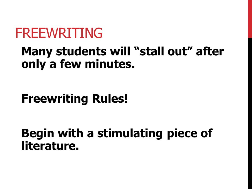 Freewriting Many students will stall out after only a few minutes.