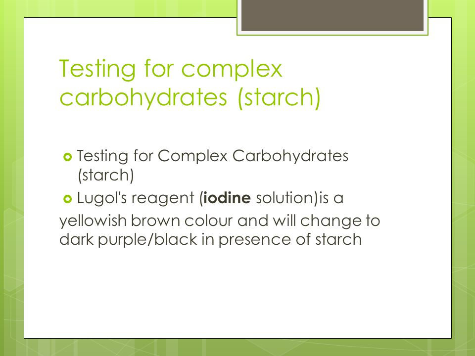 Testing for complex carbohydrates (starch)