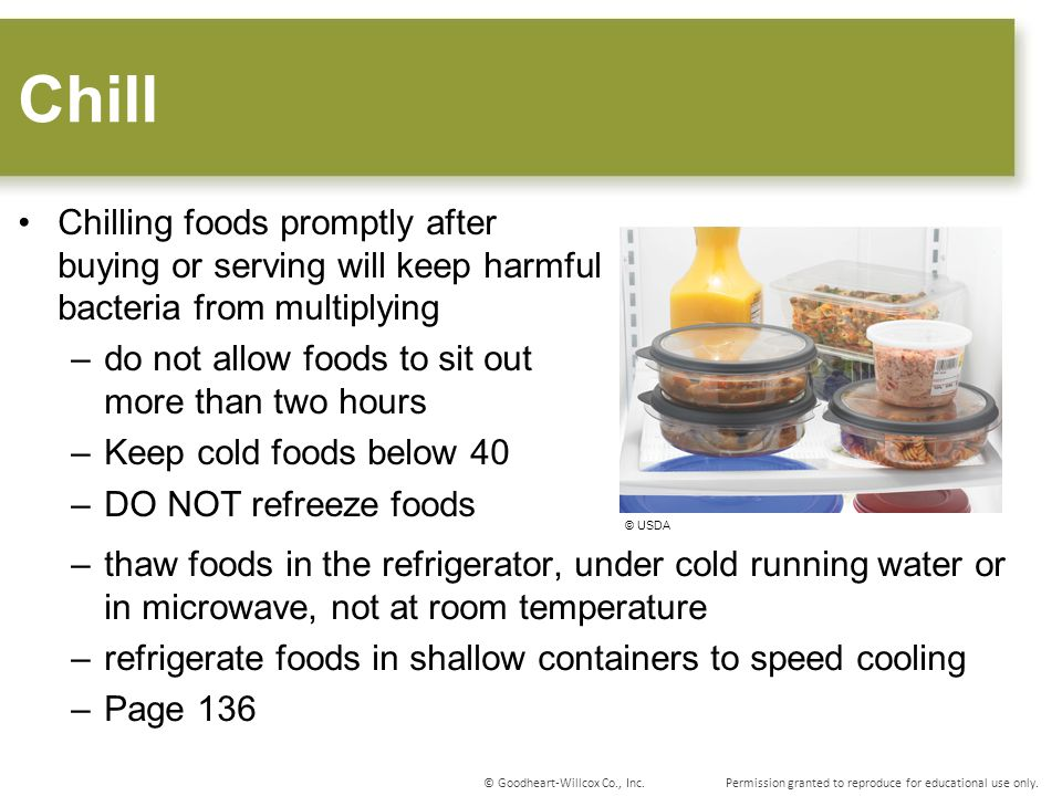 Chill Chilling foods promptly after buying or serving will keep harmful bacteria from multiplying.