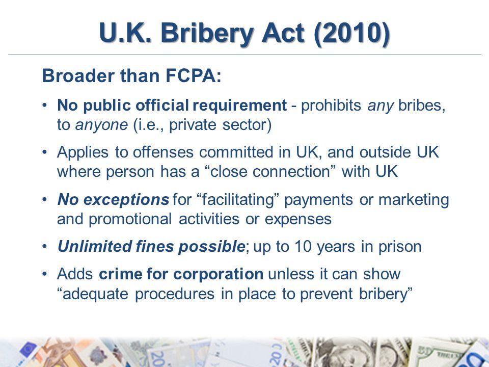 U.K. Bribery Act (2010) Broader than FCPA: