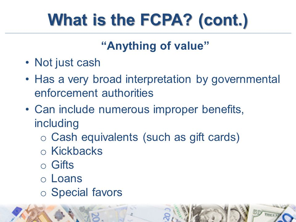 What is the FCPA (cont.) Anything of value Not just cash