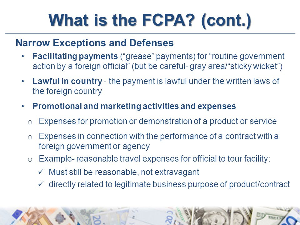 What is the FCPA (cont.) Narrow Exceptions and Defenses