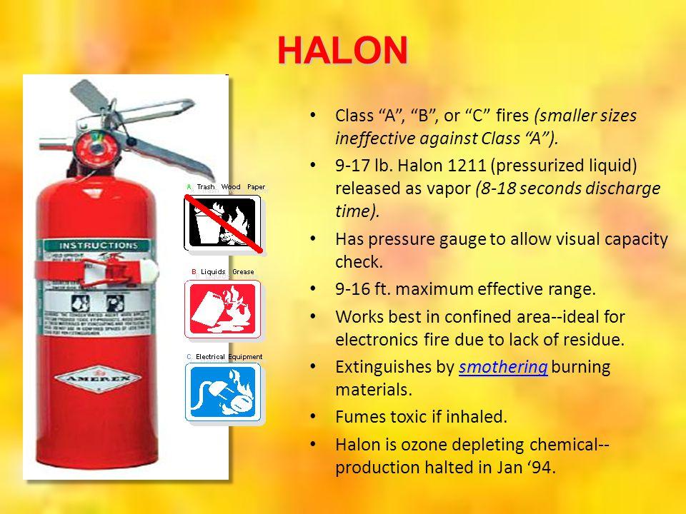 HALON Class A , B , or C fires (smaller sizes ineffective against Class A ).