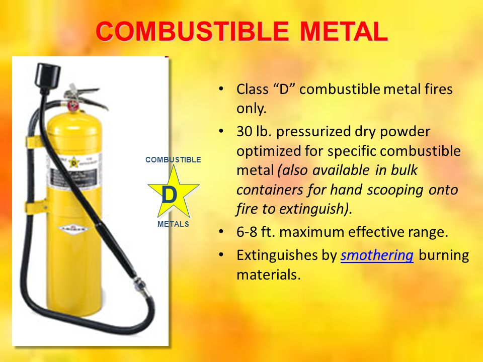 COMBUSTIBLE METAL D Class D combustible metal fires only.