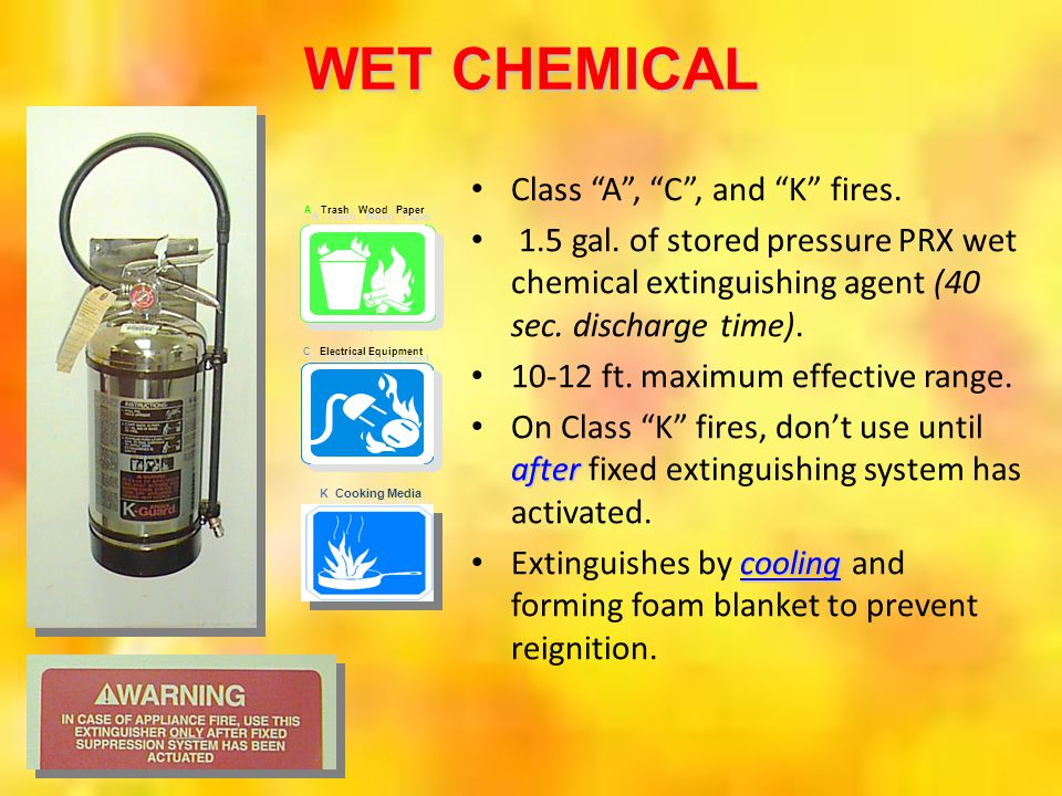 WET CHEMICAL Class A , C , and K fires.