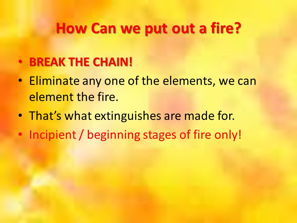 How Can we put out a fire BREAK THE CHAIN!