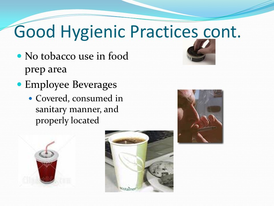 Good Hygienic Practices cont.