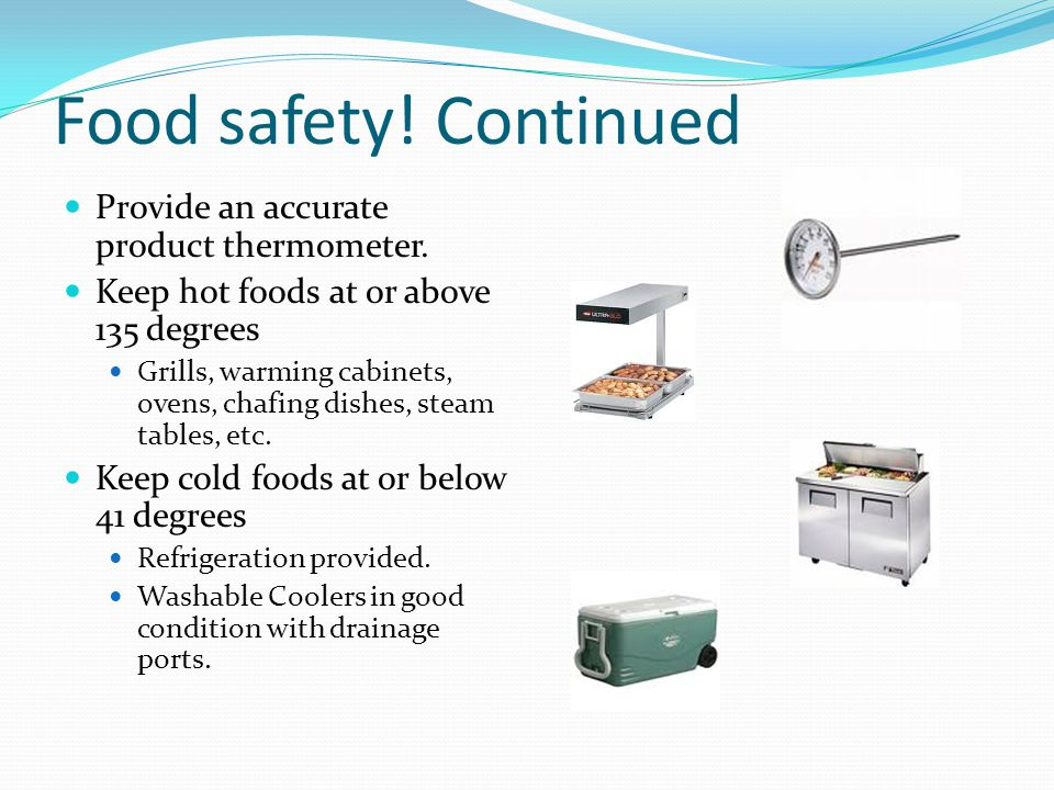 Food safety! Continued Provide an accurate product thermometer.