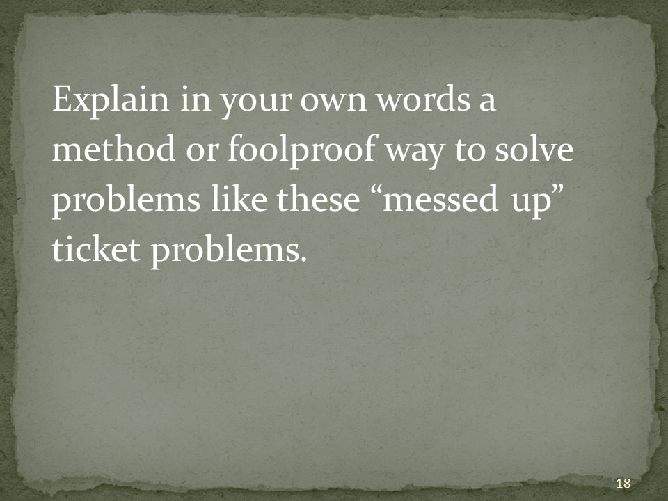 Explain in your own words a method or foolproof way to solve problems like these messed up ticket problems.