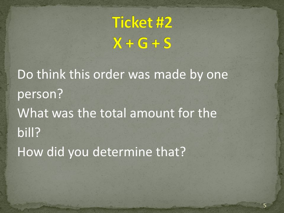 Ticket #2 X + G + S Do think this order was made by one person.