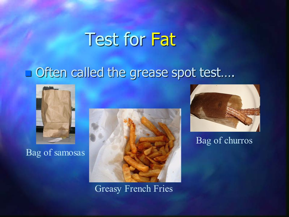 Test for Fat Often called the grease spot test…. Bag of churros