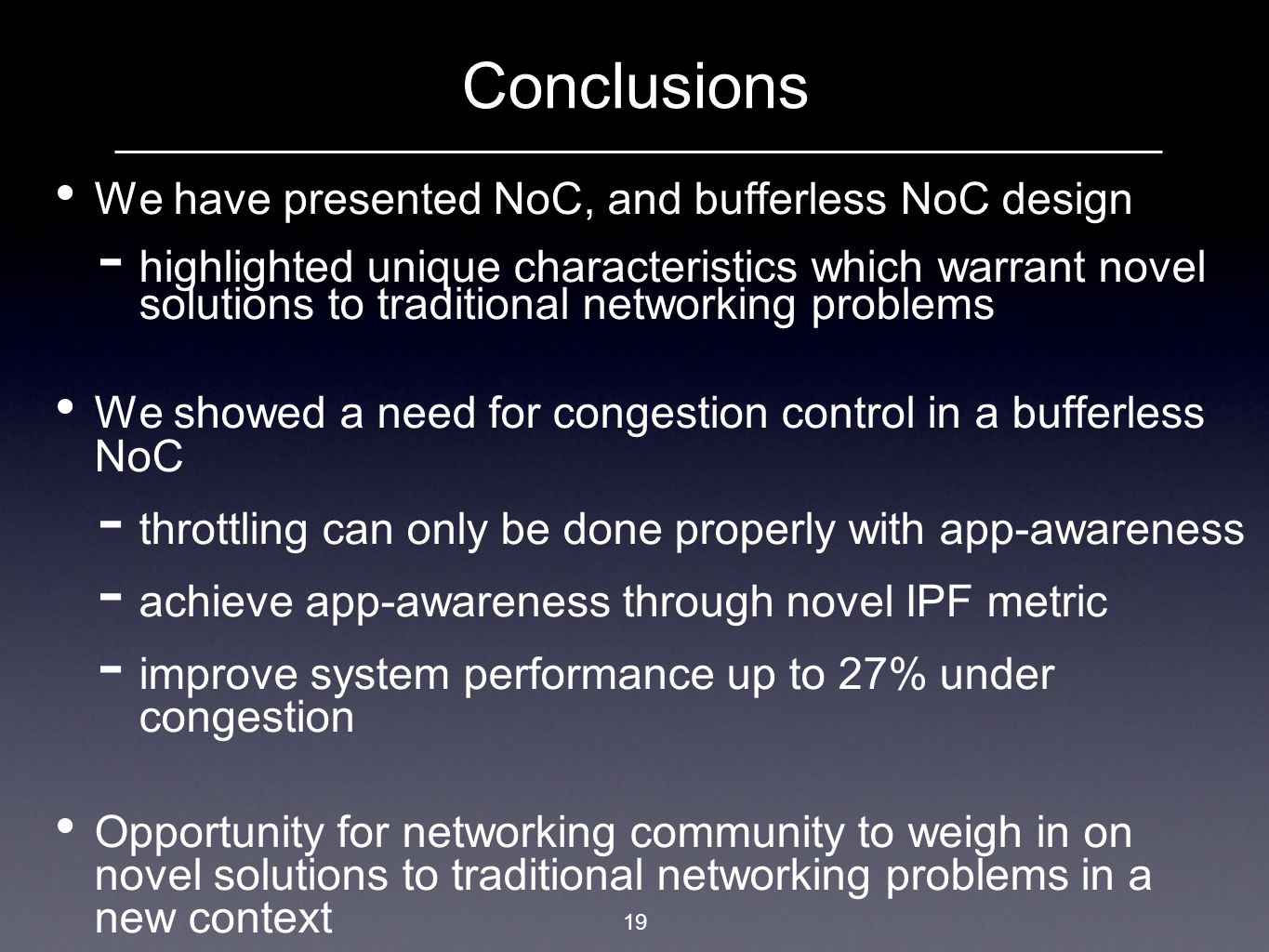 Conclusions We have presented NoC, and bufferless NoC design
