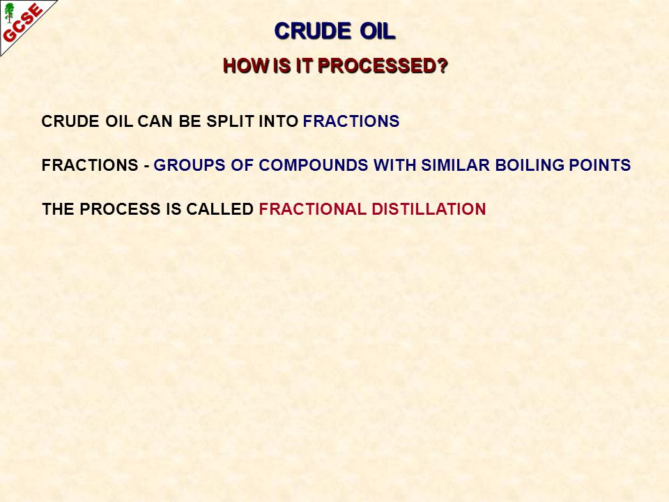 CRUDE OIL HOW IS IT PROCESSED CRUDE OIL CAN BE SPLIT INTO FRACTIONS