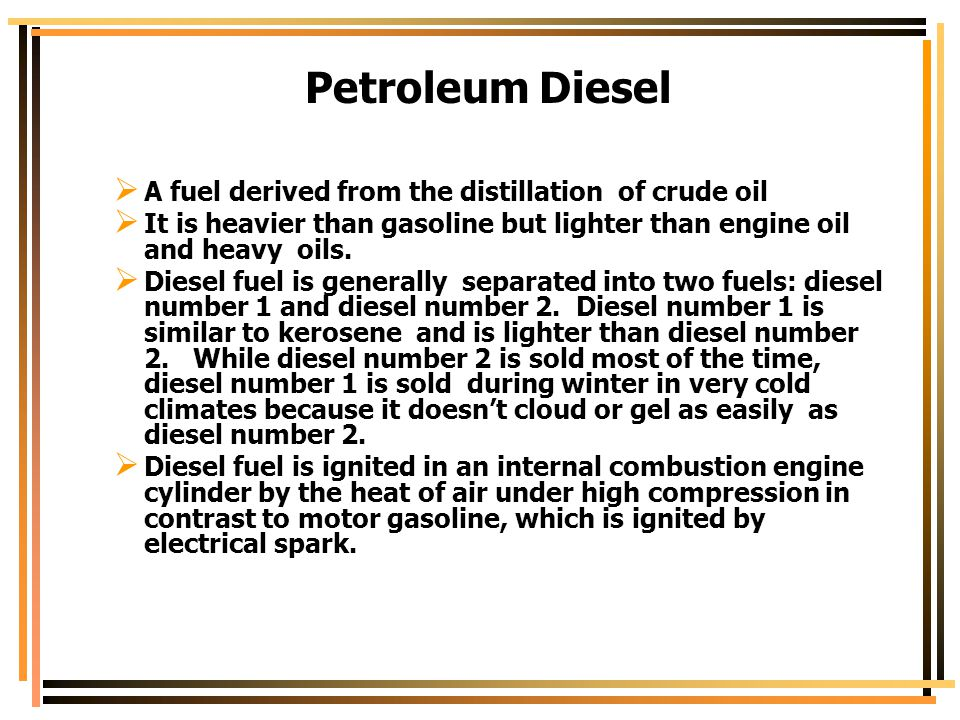 Petroleum Diesel A fuel derived from the distillation of crude oil