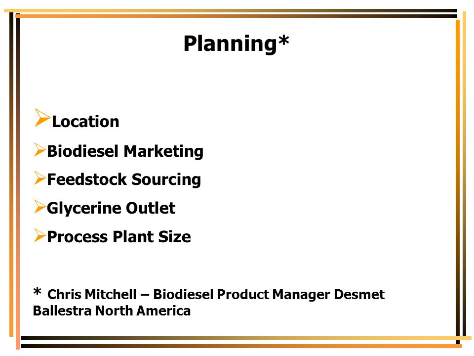 Planning* Location Biodiesel Marketing Feedstock Sourcing