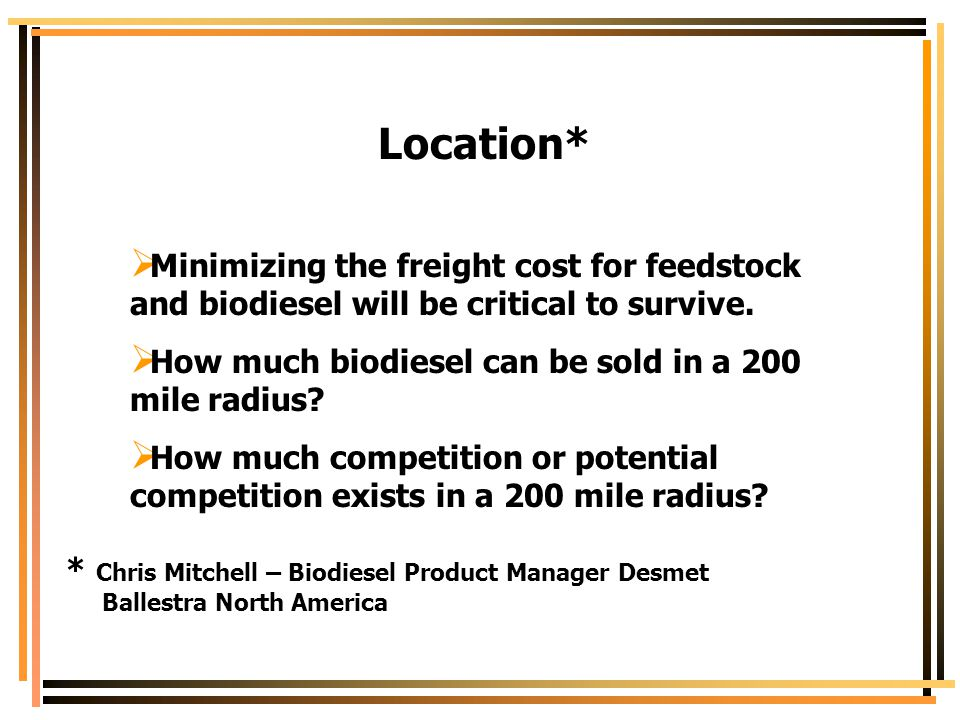 Location* Minimizing the freight cost for feedstock and biodiesel will be critical to survive. How much biodiesel can be sold in a 200 mile radius