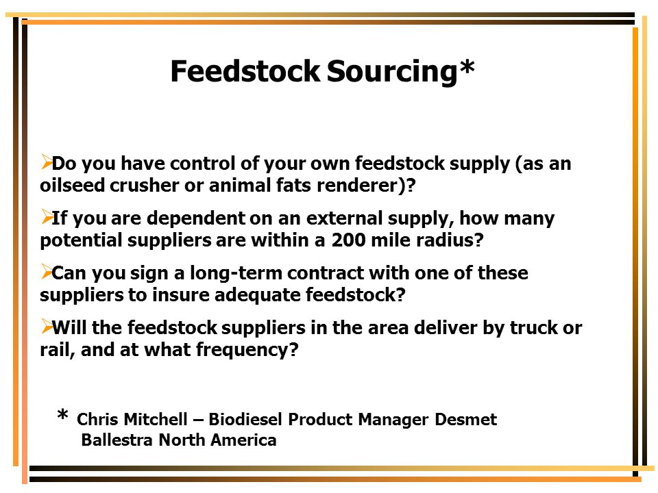 Feedstock Sourcing* Do you have control of your own feedstock supply (as an oilseed crusher or animal fats renderer)