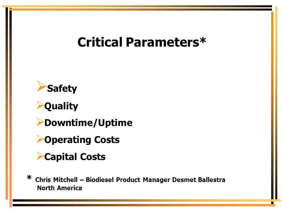 Critical Parameters* Safety Quality Downtime/Uptime Operating Costs