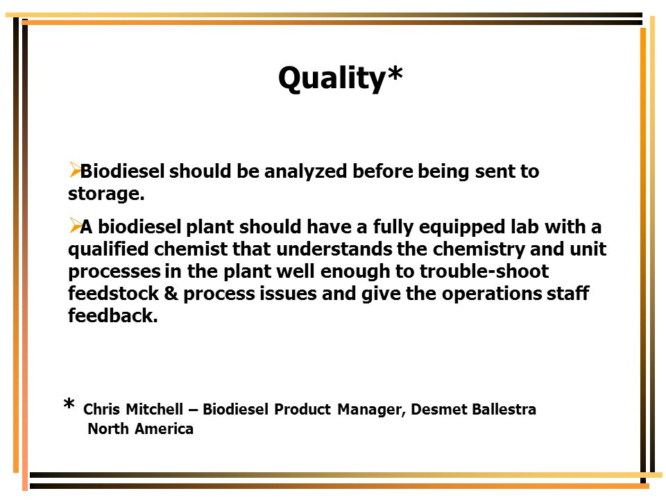 Quality* Biodiesel should be analyzed before being sent to storage.