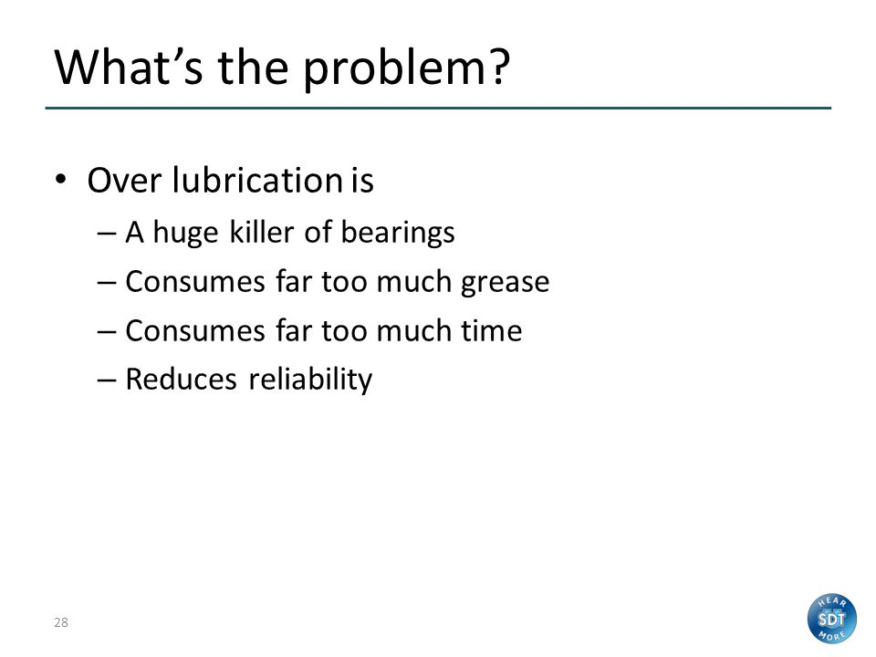 What's the problem Over lubrication is A huge killer of bearings