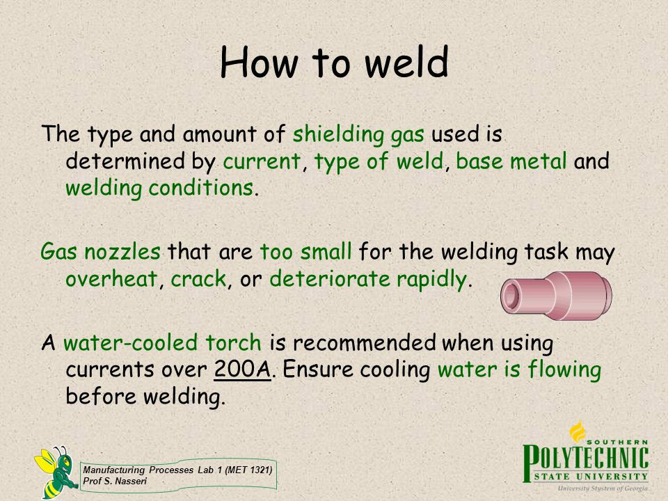 How to weld The type and amount of shielding gas used is determined by current, type of weld, base metal and welding conditions.