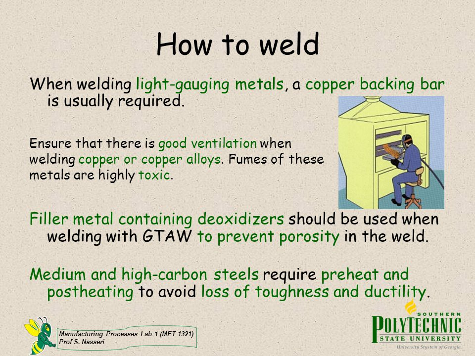 How to weld When welding light-gauging metals, a copper backing bar is usually required.