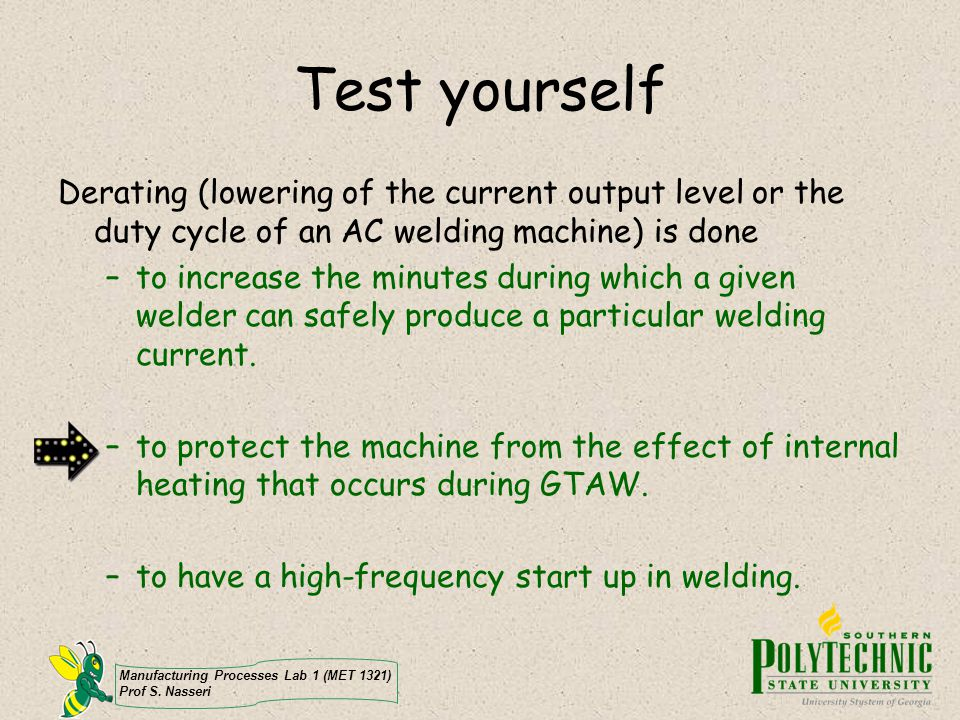 Test yourself Derating (lowering of the current output level or the duty cycle of an AC welding machine) is done.