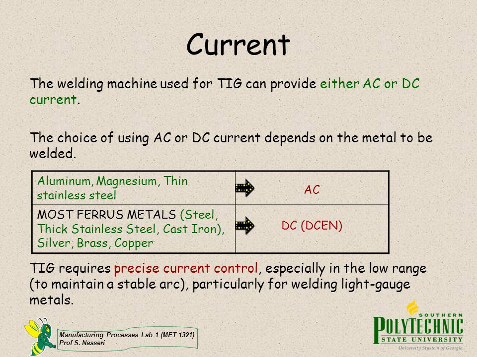 Current The welding machine used for TIG can provide either AC or DC current.