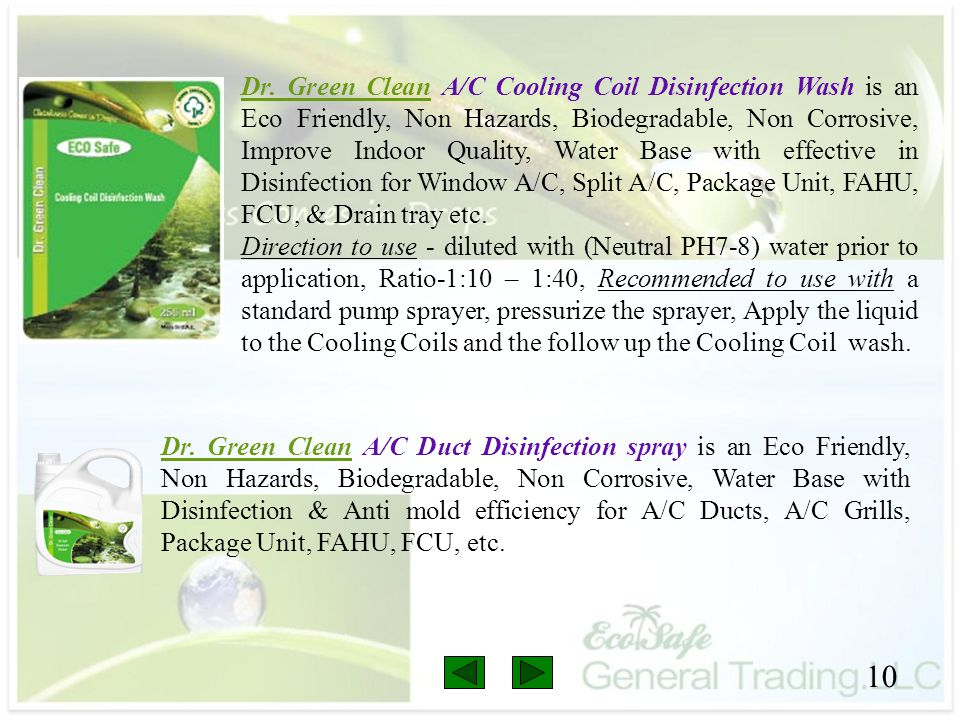 Dr. Green Clean A/C Cooling Coil Disinfection Wash is an Eco Friendly, Non Hazards, Biodegradable, Non Corrosive, Improve Indoor Quality, Water Base with effective in Disinfection for Window A/C, Split A/C, Package Unit, FAHU, FCU, & Drain tray etc.