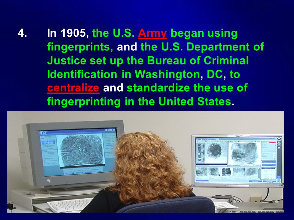 4. In 1905, the U. S. Army began using. fingerprints, and the U. S