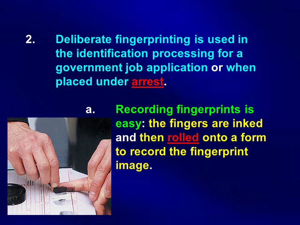2. Deliberate fingerprinting is used in