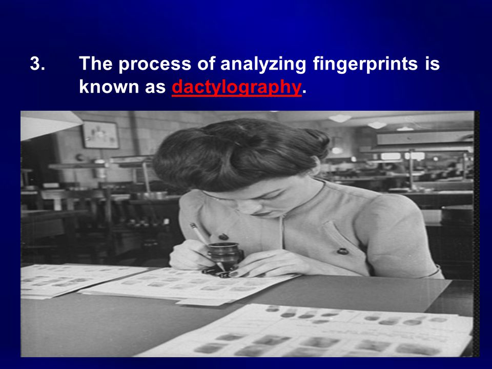3. The process of analyzing fingerprints is known as dactylography.