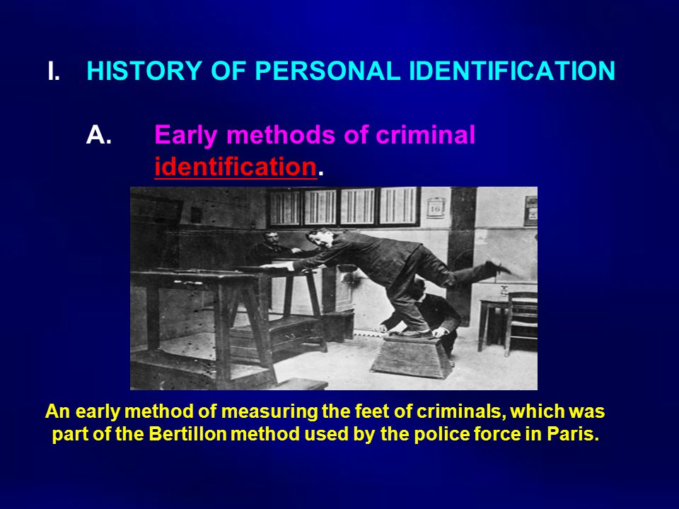 I. HISTORY OF PERSONAL IDENTIFICATION. A. Early methods of criminal
