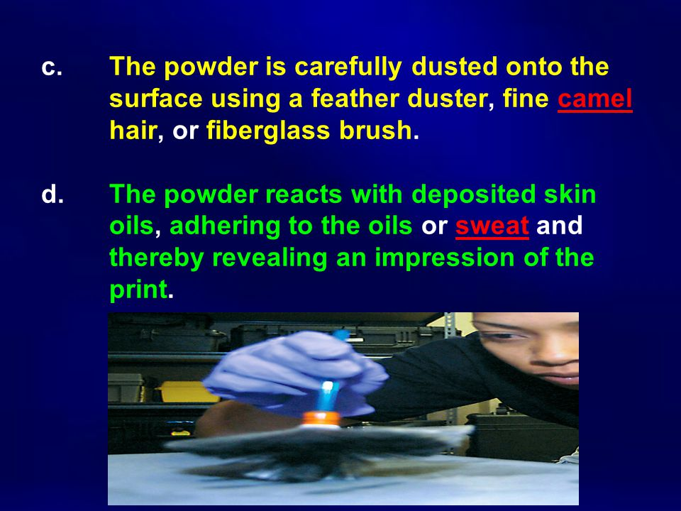c. The powder is carefully dusted onto the
