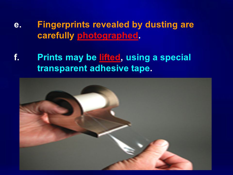 e. Fingerprints revealed by dusting are. carefully photographed. f