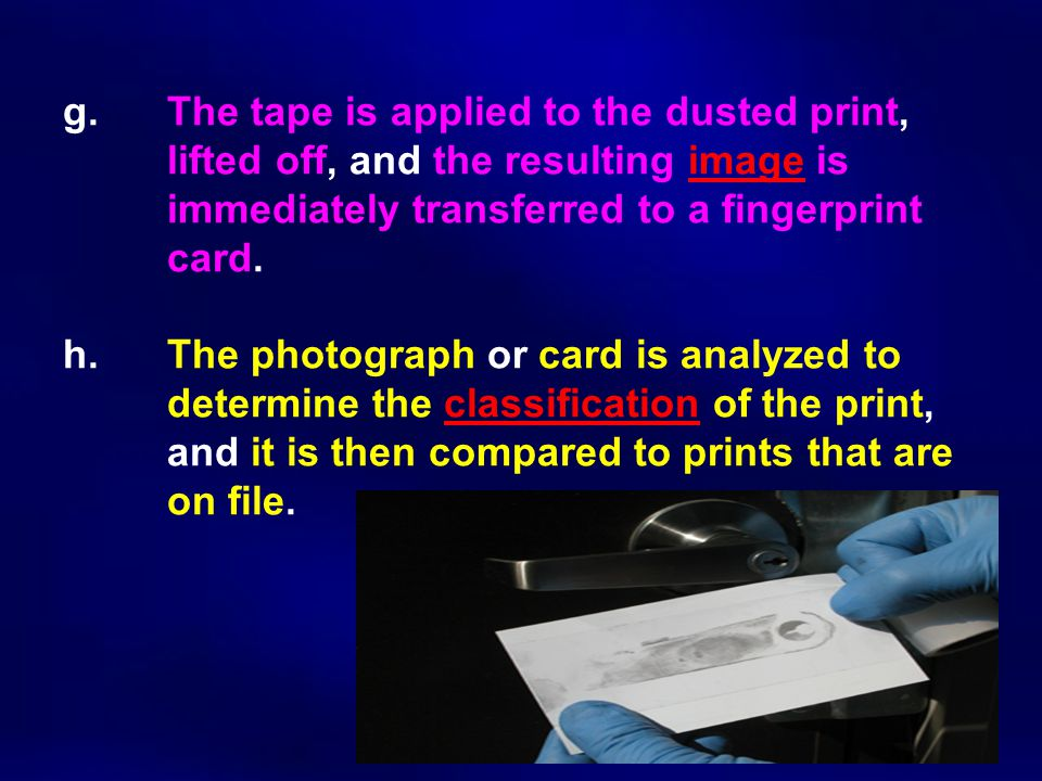 g. The tape is applied to the dusted print,