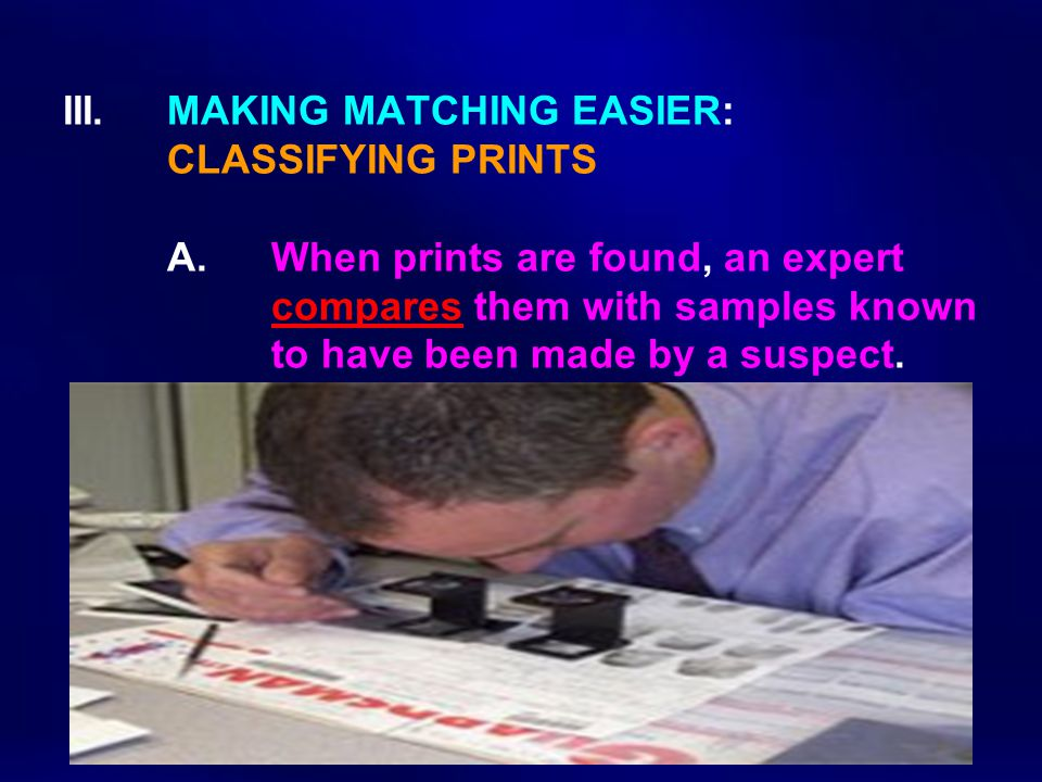 III. MAKING MATCHING EASIER:. CLASSIFYING PRINTS. A