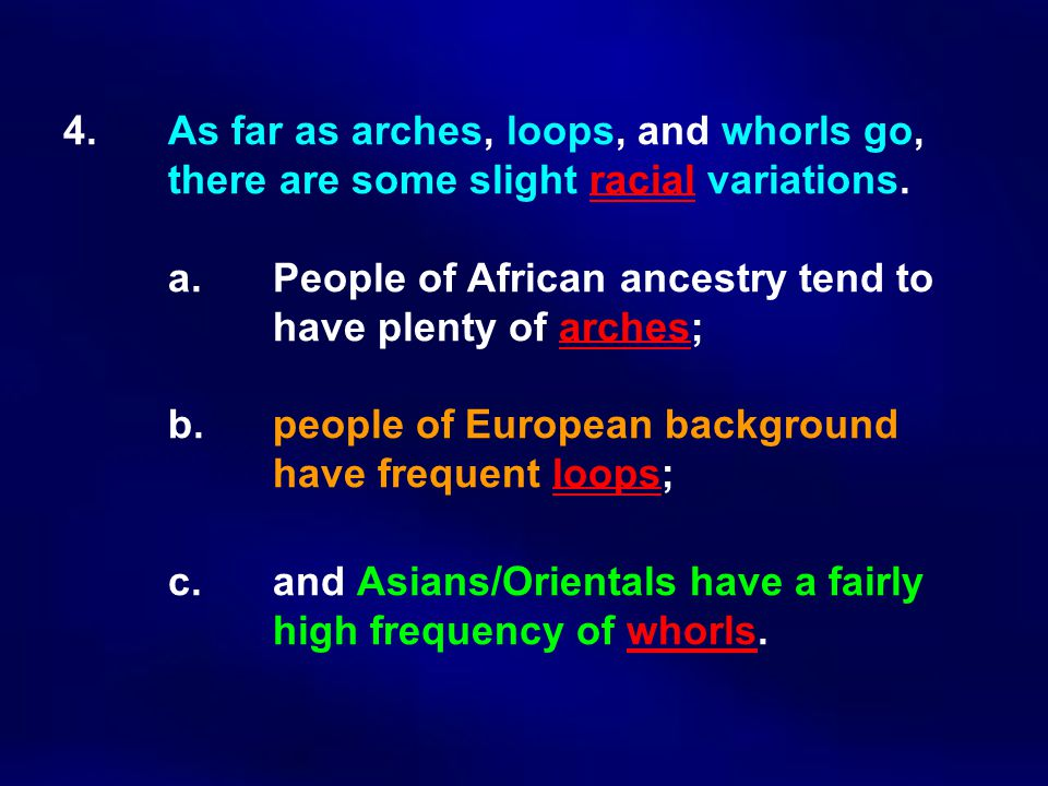 4. As far as arches, loops, and whorls go,