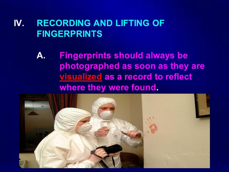 IV. RECORDING AND LIFTING OF. FINGERPRINTS. A