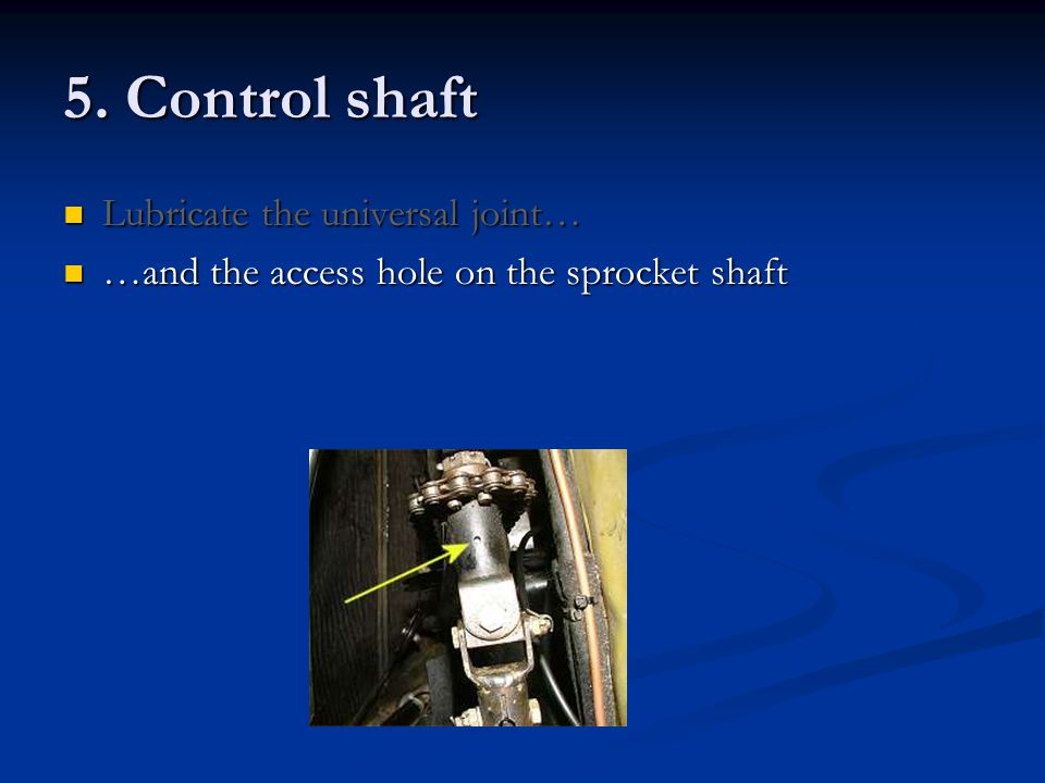 5. Control shaft Lubricate the universal joint…