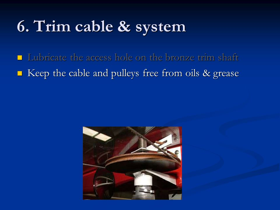 6. Trim cable & system Lubricate the access hole on the bronze trim shaft.