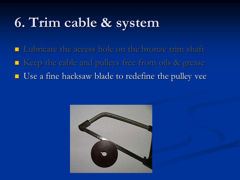 6. Trim cable & system Lubricate the access hole on the bronze trim shaft. Keep the cable and pulleys free from oils & grease.