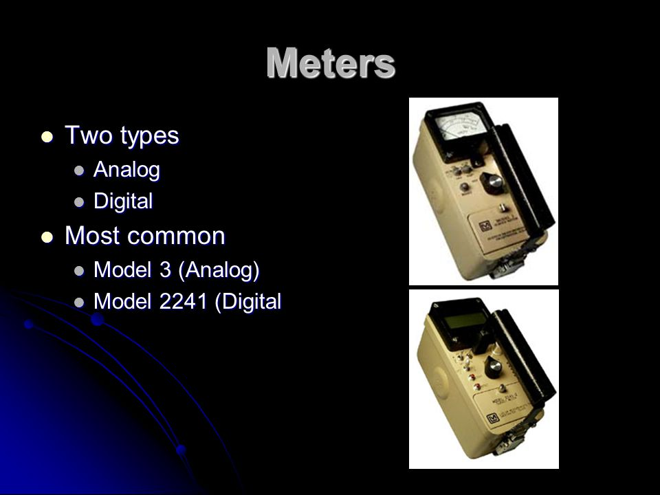 Meters Two types Most common Analog Digital Model 3 (Analog)