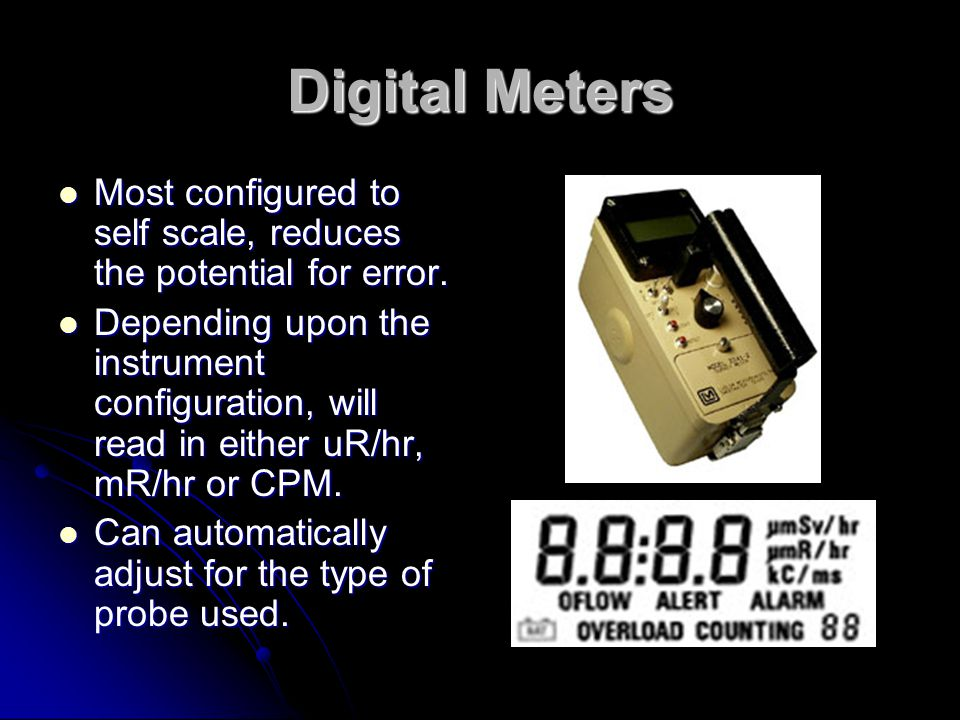 Digital Meters Most configured to self scale, reduces the potential for error.