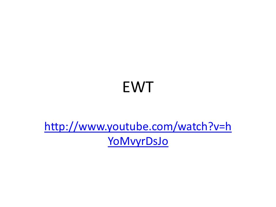 EWT http://www.youtube.com/watch v=hYoMvyrDsJo
